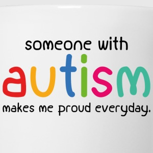 Someone With Autism Makes Me Proud Everyday - Coffee/Tea Mug