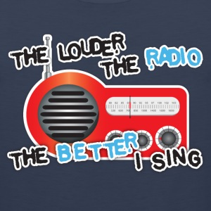 The louder the radio, the better I sing T-Shirts - Men's Premium Tank