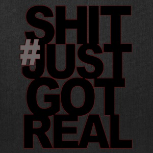 # Shit Just Got Real - Tote Bag