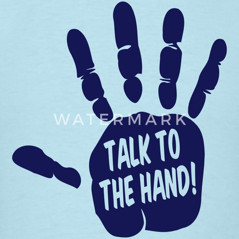 Talk To The Hand T-Shirts - Men's T-Shirt