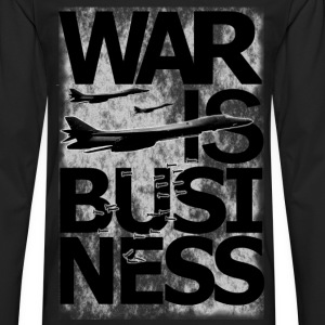 WAR IS BUSINESS T-Shirts - Men's Premium Long Sleeve T-Shirt