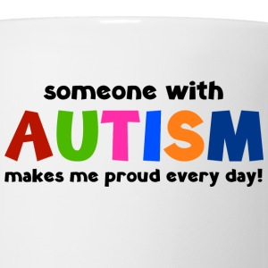 Someone With Autism Makes Me Proud Every Day! - Coffee/Tea Mug
