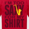 I'm too saxy for my Shirt T-Shirts - Men's T-Shirt by American Apparel