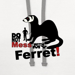 Do not mess with my ferret! - Contrast Hoodie