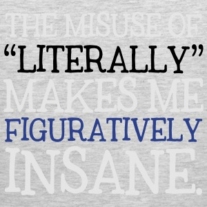 Misuse of Literally Makes Me Figuratively Insane T-Shirts - Men's Premium Tank