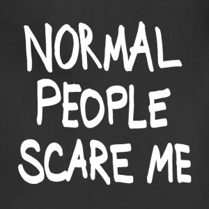 normal people scare me Women's T-Shirts - Adjustable Apron