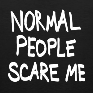 normal people scare me Women's T-Shirts - Men's Premium Tank