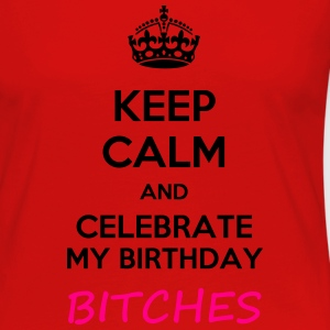 Keep calm and celebrate my birthday, bitches meme - Women's Premium Long Sleeve T-Shirt
