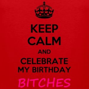 Keep calm and celebrate my birthday, bitches meme - Men's Premium Tank
