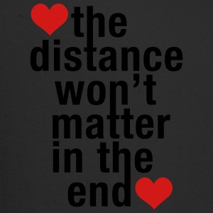 the distance won't matter in the end, love - Trucker Cap