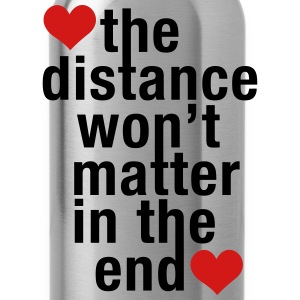 the distance won't matter in the end, love - Water Bottle