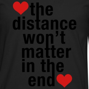 the distance won't matter in the end, love - Men's Premium Long Sleeve T-Shirt