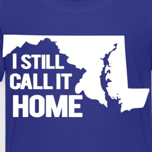 I Still Call It Home Baltimore Maryland Kids' Shirts - Toddler Premium T-Shirt