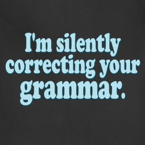 I'm Silently Correcting Your Grammar - Adjustable Apron