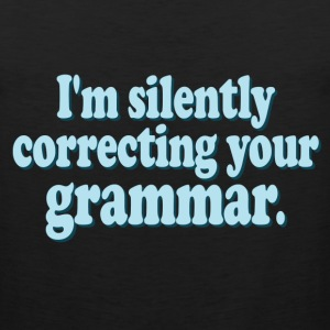 I'm Silently Correcting Your Grammar - Men's Premium Tank