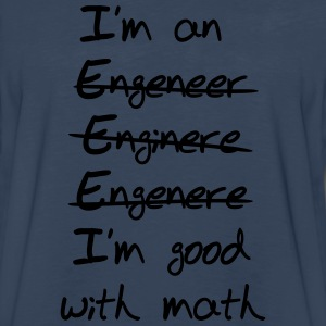 Engineer. I'm Good with Math T-Shirts - Men's Premium Long Sleeve T-Shirt