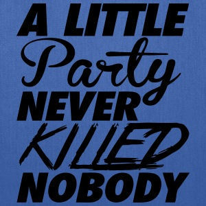 A Little Party Never Killed Nobody T-Shirts - Tote Bag