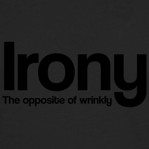 Irony. The Opposite of Wrinkly Women's T-Shirts - Men's Premium Long Sleeve T-Shirt