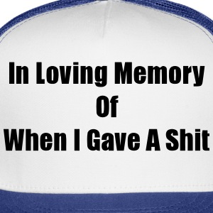 In Loving Memory Of When I Gave A Shit (S) T-Shirts - Trucker Cap
