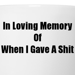 In Loving Memory Of When I Gave A Shit (S) T-Shirts - Coffee/Tea Mug
