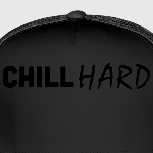 Chill Hard - Trucker Cap