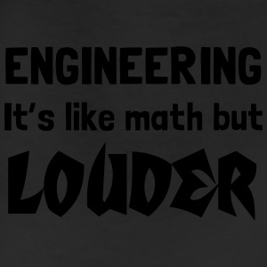 Engineering. It is like math but louder T-Shirts - Leggings