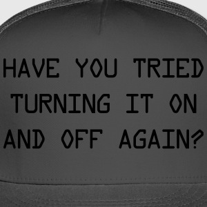 Have you tried turning it on and off again? T-Shirts - Trucker Cap