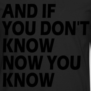 AND IF YOU DON'T KNOW NOW YOU KNOW T-Shirts - Men's Premium Long Sleeve T-Shirt