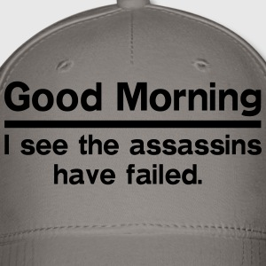 Good Morning. I see the assassins have failed.  T-Shirts - Baseball Cap