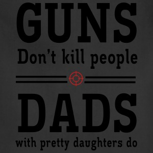 Guns Don't Kill People. Dads with Pretty Daughters T-Shirts - Adjustable Apron
