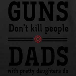 Guns Don't Kill People. Dads with Pretty Daughters T-Shirts - Eco-Friendly Cotton Tote
