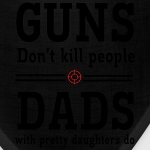 Guns Don't Kill People. Dads with Pretty Daughters T-Shirts - Bandana