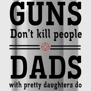Guns Don't Kill People. Dads with Pretty Daughters T-Shirts - Water Bottle