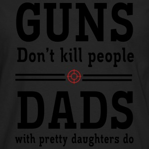 Guns Don't Kill People. Dads with Pretty Daughters T-Shirts - Men's Premium Long Sleeve T-Shirt