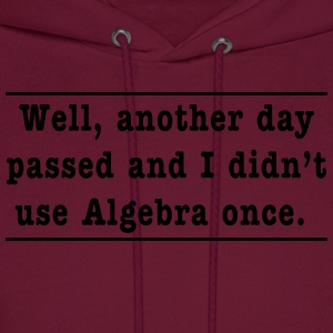 Well, another day passed and I didn't use Algebra  T-Shirts - Men's Hoodie