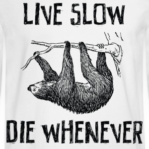 Live Slow. Die Whenever T-Shirts - Men's Long Sleeve T-Shirt