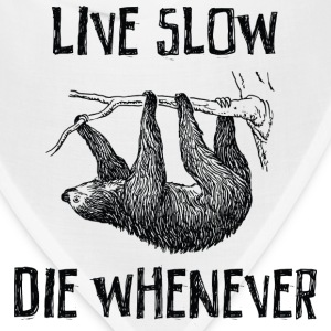 Live Slow. Die Whenever T-Shirts - Bandana