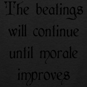 Beatings will continue until morale improves T-Shirts - Men's Premium Tank
