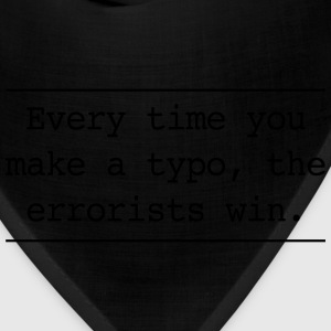 Every time you make a typo errorsts win T-Shirts - Bandana