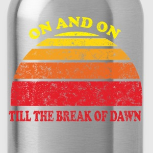 On and On Till the Break of Dawn Women's T-Shirts - Water Bottle