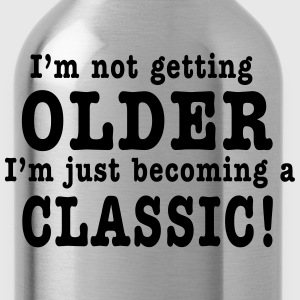 I'm not getting OLDER I'm just becoming a CLASSIC! Women's T-Shirts - Water Bottle