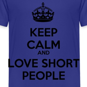 Keep Calm Love Short People ~ Black Letters Kids' Shirts - Toddler Premium T-Shirt