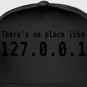 There's no place like 127.0.0.1 T-Shirts - Trucker Cap