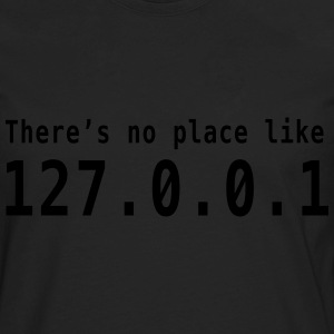There's no place like 127.0.0.1 T-Shirts - Men's Premium Long Sleeve T-Shirt