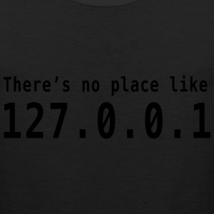 There's no place like 127.0.0.1 T-Shirts - Men's Premium Tank