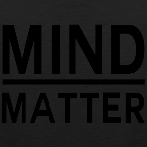 Mind over matter Women's T-Shirts - Men's Premium Tank