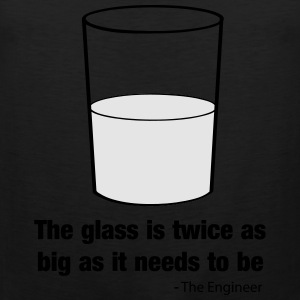 Engineer - Glass is Twice as Big as Needs to Be T-Shirts - Men's Premium Tank