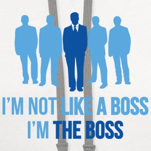 I'm Not Like A Boss. I'm The Boss. - Contrast Hoodie