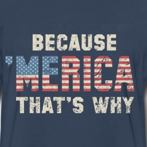 Because 'Merica - Men's Premium Long Sleeve T-Shirt