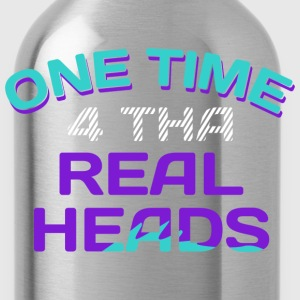 One Time 4 Tha Real Heads Ladies Tee - Water Bottle